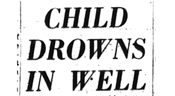 Headline from the Chronicle Herald, 'Child Drowns in Well'